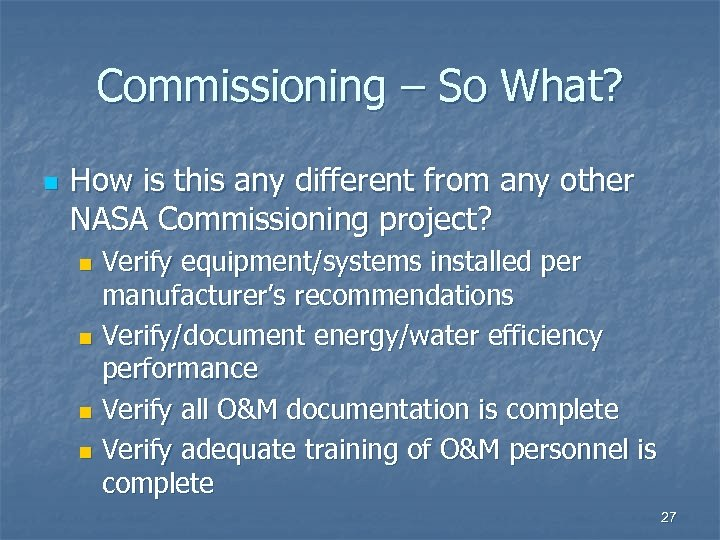 Commissioning – So What? n How is this any different from any other NASA