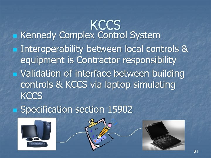 n n KCCS Kennedy Complex Control System Interoperability between local controls & equipment is