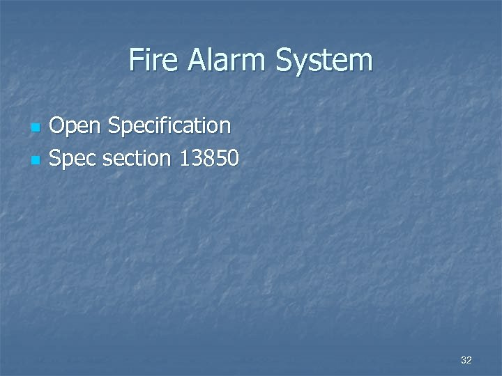 Fire Alarm System n n Open Specification Spec section 13850 32