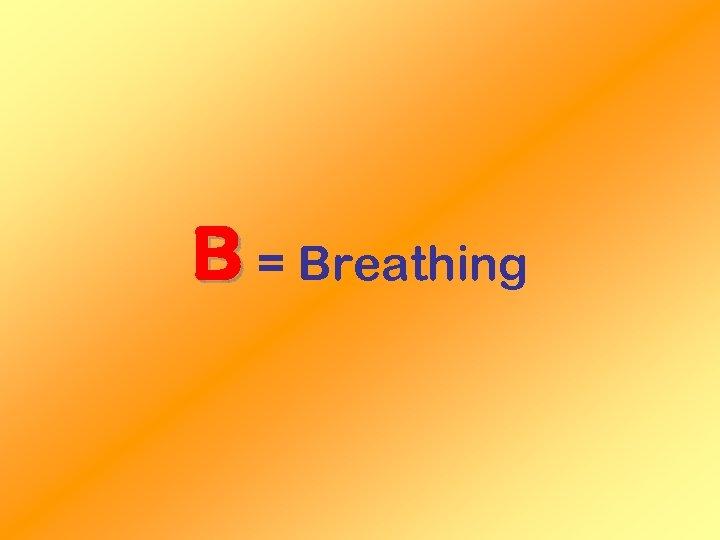 B = Breathing