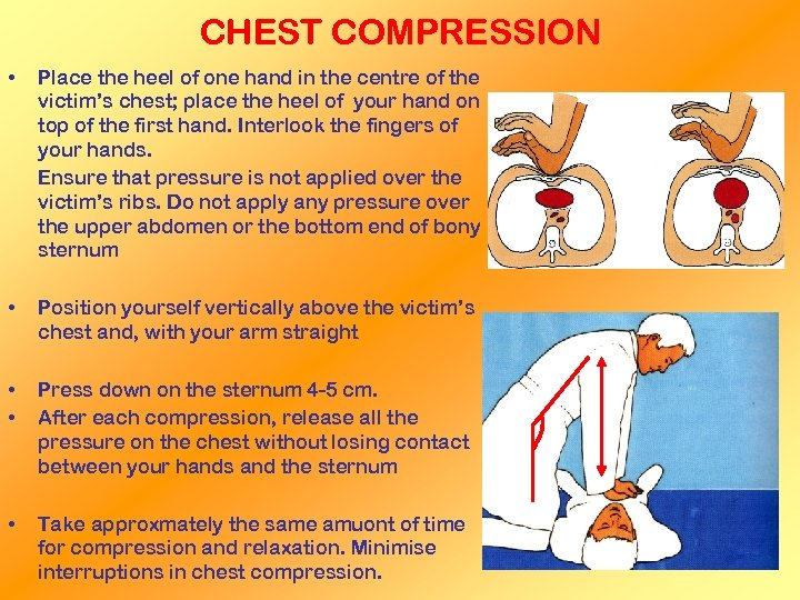CHEST COMPRESSION • Place the heel of one hand in the centre of the