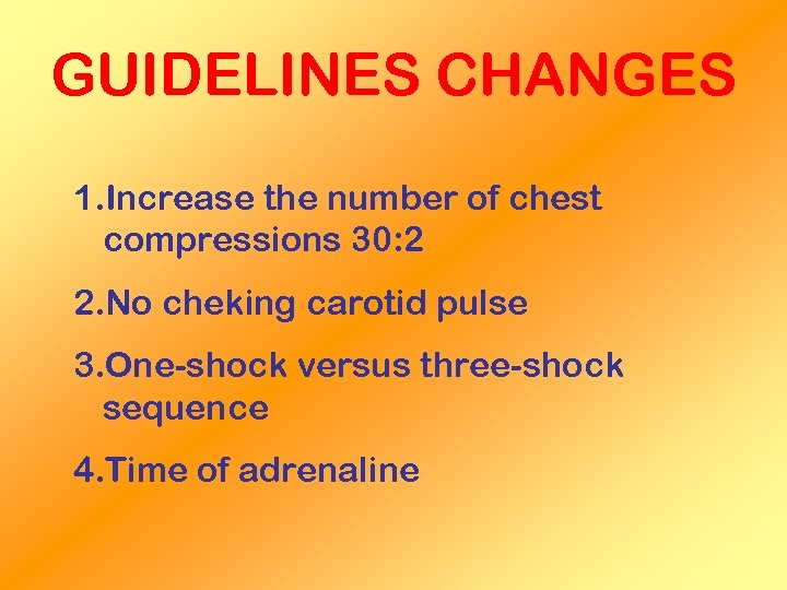 GUIDELINES CHANGES 1. Increase the number of chest compressions 30: 2 2. No cheking