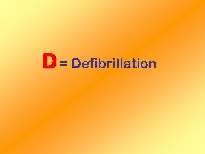 D = Defibrillation