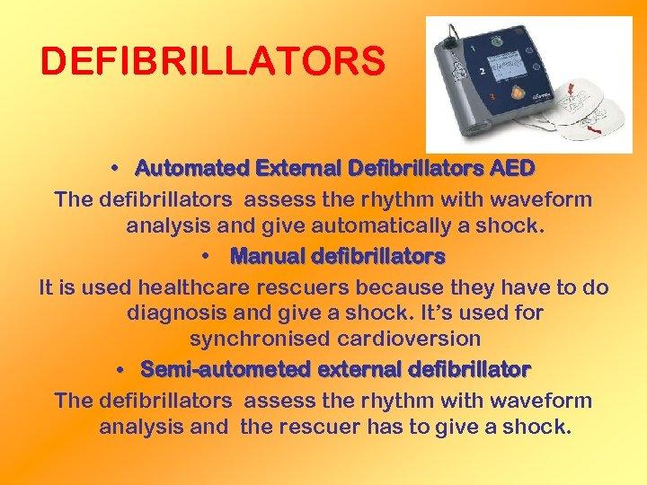 DEFIBRILLATORS • Automated External Defibrillators AED The defibrillators assess the rhythm with waveform analysis