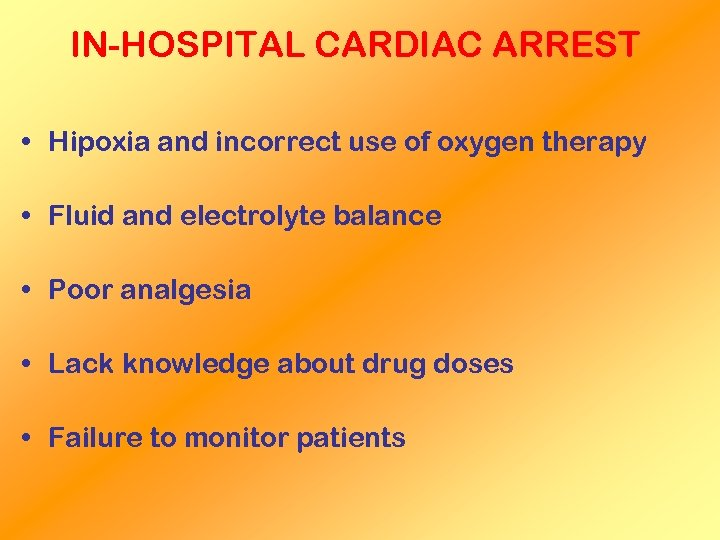 IN-HOSPITAL CARDIAC ARREST • Hipoxia and incorrect use of oxygen therapy • Fluid and