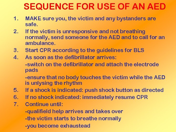 SEQUENCE FOR USE OF AN AED 1. 2. 3. 4. 5. 6. 7. MAKE