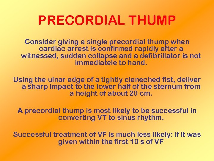 PRECORDIAL THUMP Consider giving a single precordial thump when cardiac arrest is confirmed rapidly