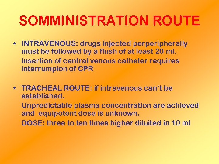 SOMMINISTRATION ROUTE • INTRAVENOUS: drugs injected perperipherally must be followed by a flush of