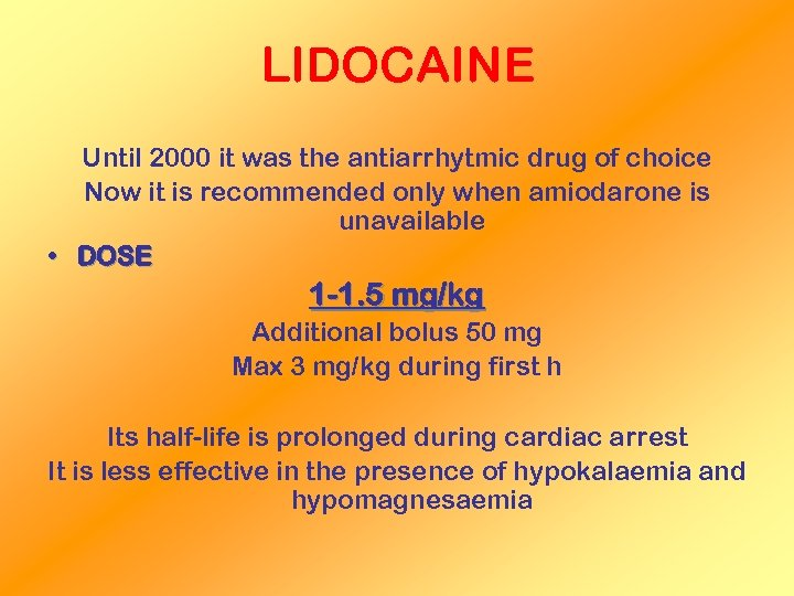 LIDOCAINE Until 2000 it was the antiarrhytmic drug of choice Now it is recommended