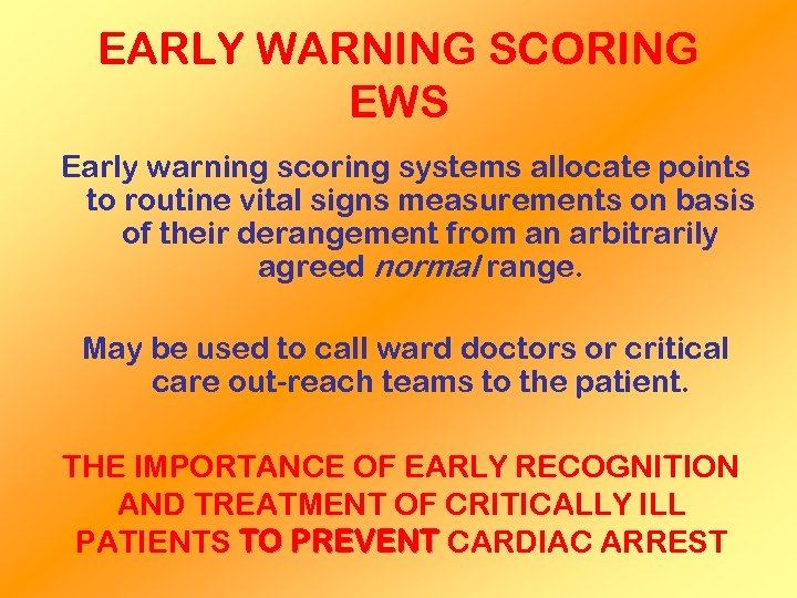 EARLY WARNING SCORING EWS Early warning scoring systems allocate points to routine vital signs