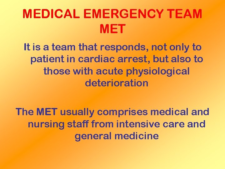 MEDICAL EMERGENCY TEAM MET It is a team that responds, not only to patient