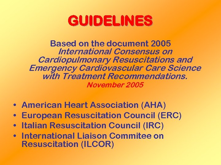 GUIDELINES Based on the document 2005 International Consensus on Cardiopulmonary Resuscitations and Emergency Cardiovascular
