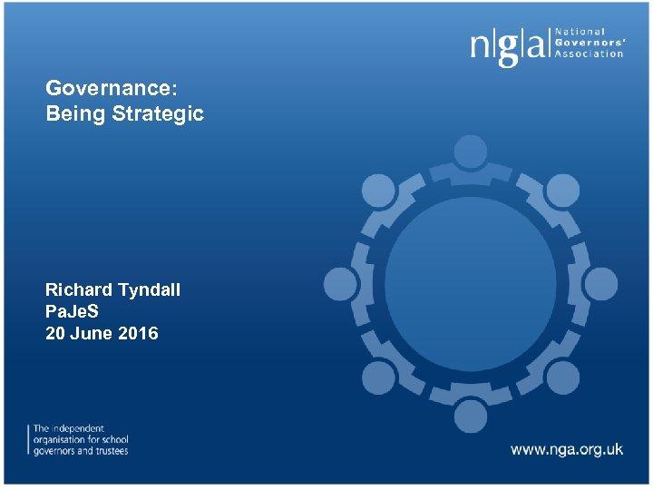 Governance: Being Strategic Richard Tyndall Pa. Je. S 20 June 2016