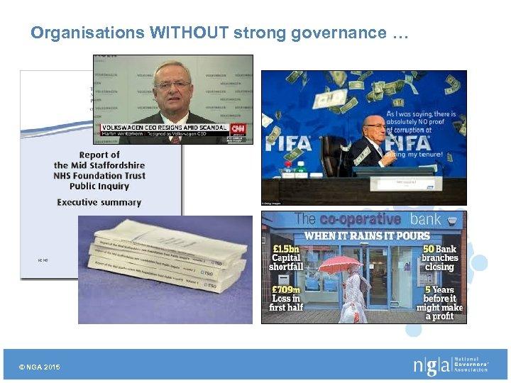 Organisations WITHOUT strong governance … © NGA 2015