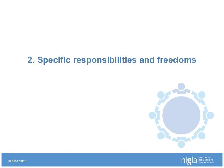 2. Specific responsibilities and freedoms © NGA 2015