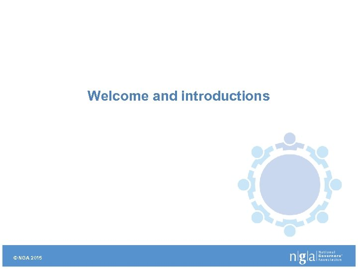 Welcome and introductions © NGA 2015