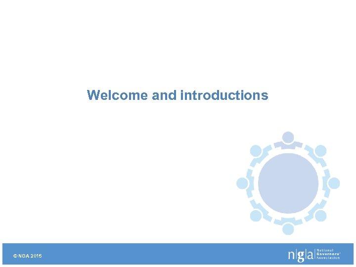 Welcome and introductions © NGA 2015