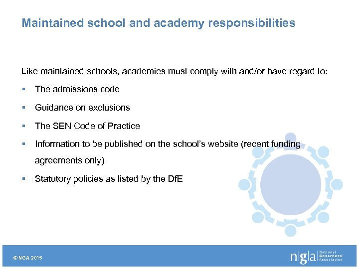 Maintained school and academy responsibilities Like maintained schools, academies must comply with and/or have
