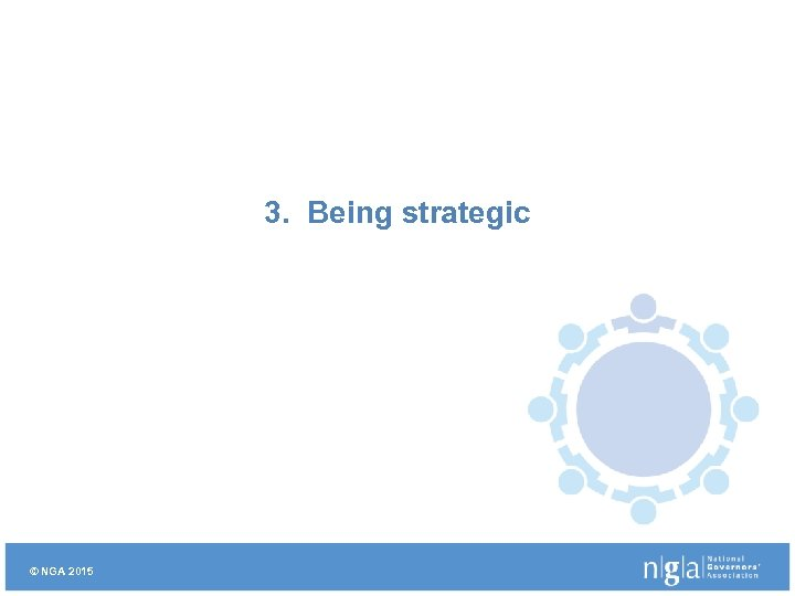 3. Being strategic © NGA 2015