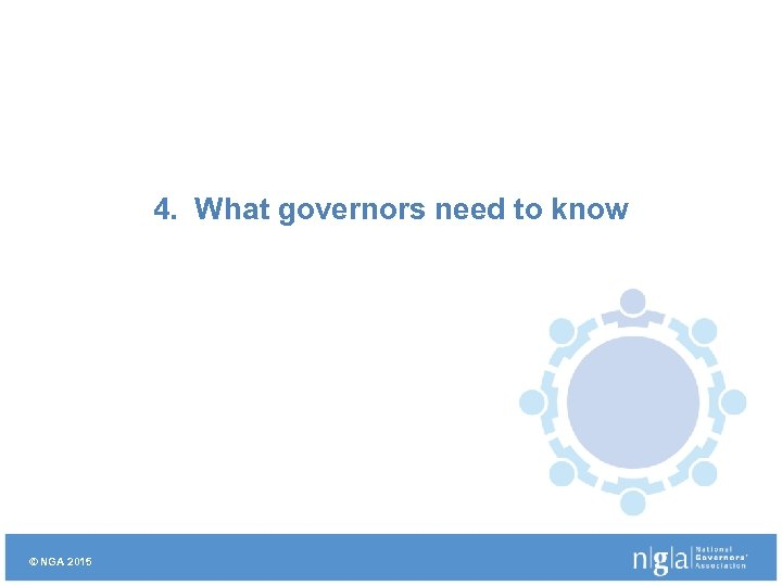 4. What governors need to know © NGA 2015
