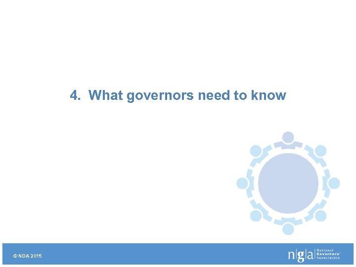 4. What governors need to know © NGA 2015