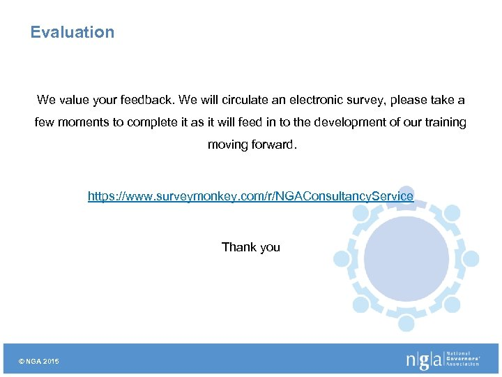 Evaluation We value your feedback. We will circulate an electronic survey, please take a