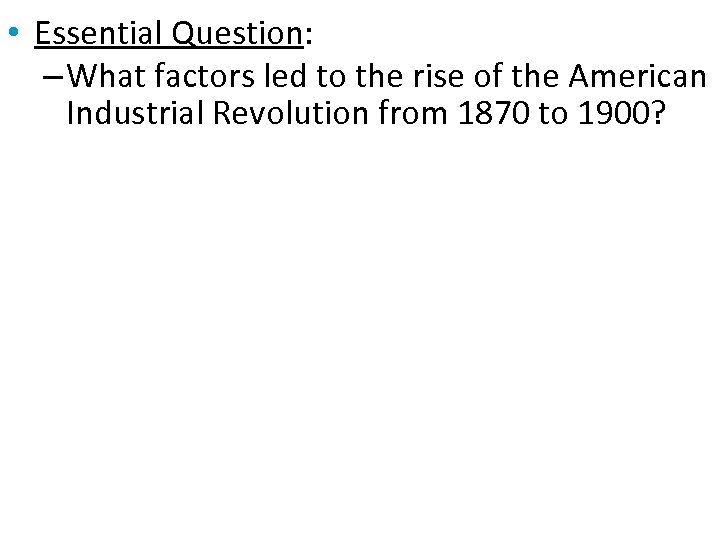 • Essential Question: – What factors led to the rise of the American