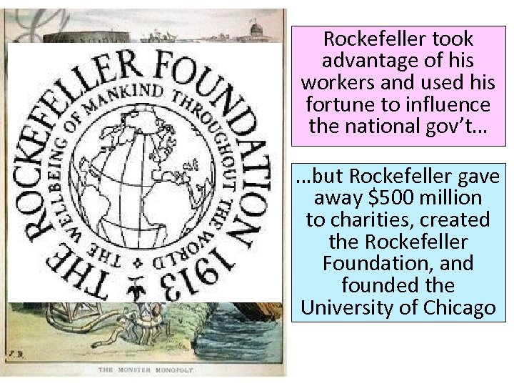 Rockefeller took advantage of his workers and used his fortune to influence the national