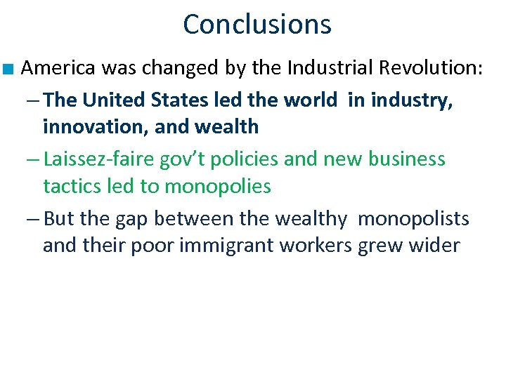 Conclusions ■ America was changed by the Industrial Revolution: – The United States led