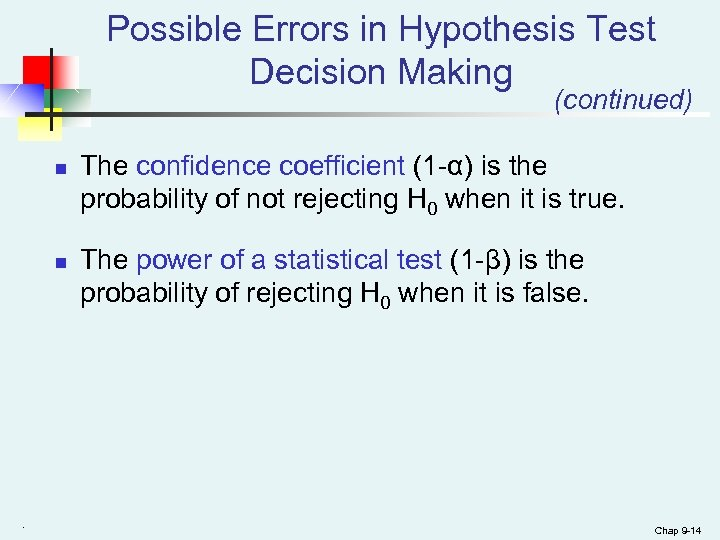 Possible Errors in Hypothesis Test Decision Making (continued) n n . The confidence coefficient