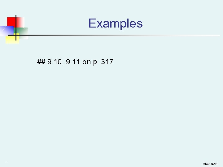 Examples ## 9. 10, 9. 11 on p. 317 . Chap 9 -16
