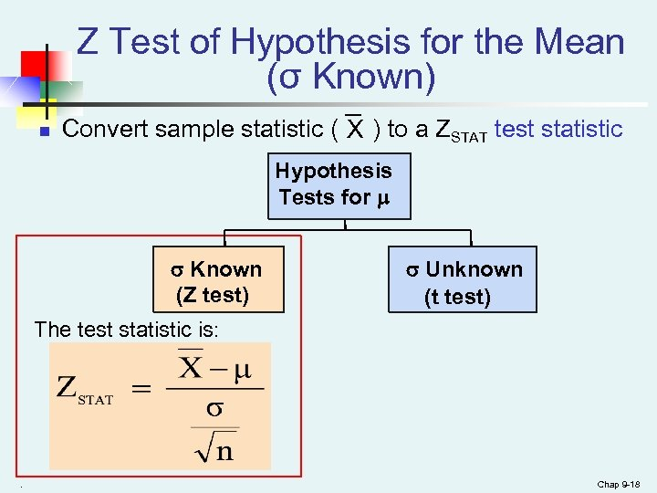Z Test of Hypothesis for the Mean (σ Known) n Convert sample statistic (