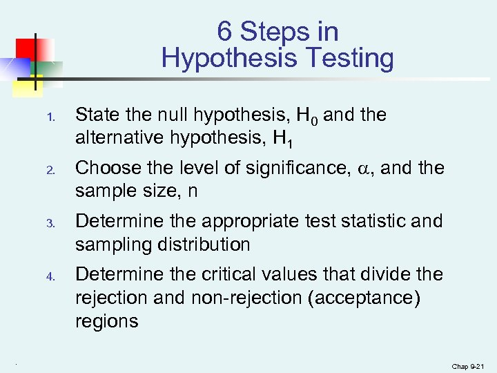 6 Steps in Hypothesis Testing 1. 2. 3. 4. . State the null hypothesis,