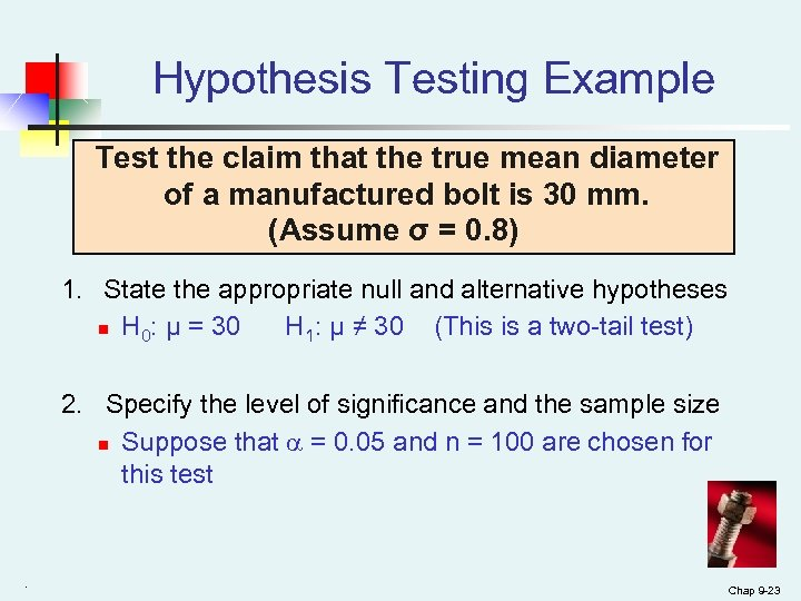 Hypothesis Testing Example Test the claim that the true mean diameter of a manufactured