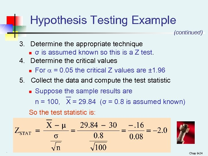 Hypothesis Testing Example (continued) 3. Determine the appropriate technique n σ is assumed known