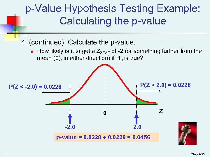 p-Value Hypothesis Testing Example: Calculating the p-value 4. (continued) Calculate the p-value. n How