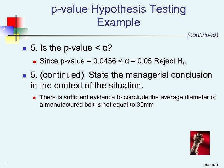 p-value Hypothesis Testing Example (continued) n 5. Is the p-value < α? n n