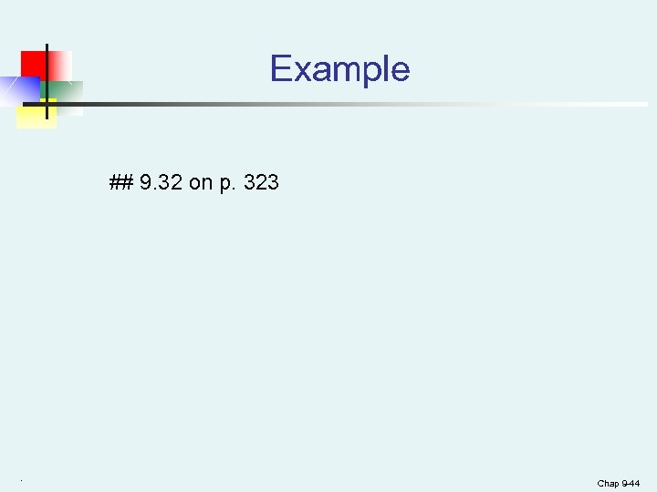 Example ## 9. 32 on p. 323 . Chap 9 -44