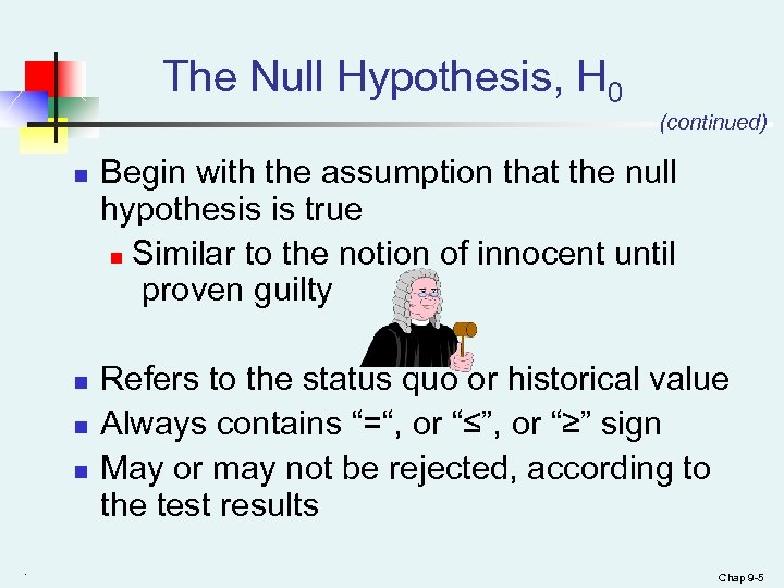The Null Hypothesis, H 0 (continued) n n . Begin with the assumption that