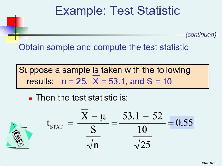 Example: Test Statistic (continued) Obtain sample and compute the test statistic Suppose a sample