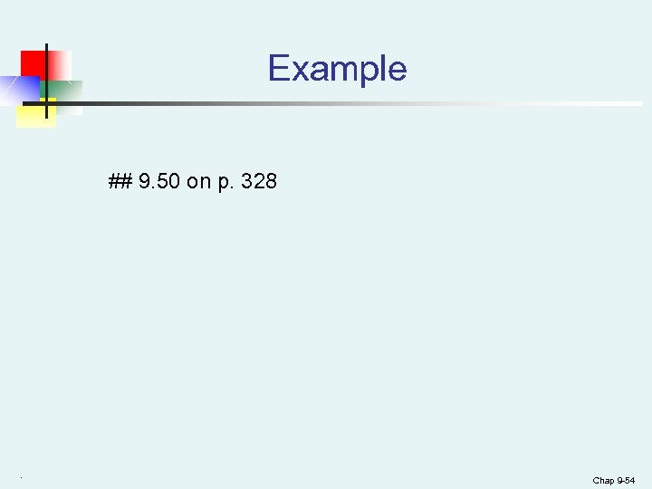 Example ## 9. 50 on p. 328 . Chap 9 -54