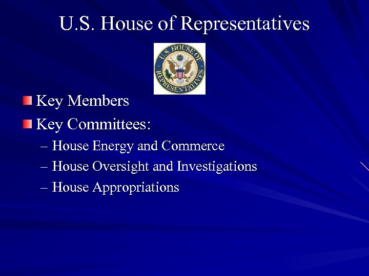U. S. House of Representatives Key Members Key Committees: – House Energy and Commerce