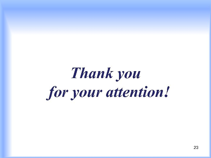 Thank you for your attention! 23