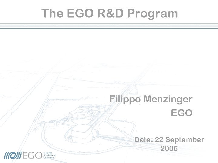 The EGO R&D Program Filippo Menzinger EGO Date: 22 September 2005