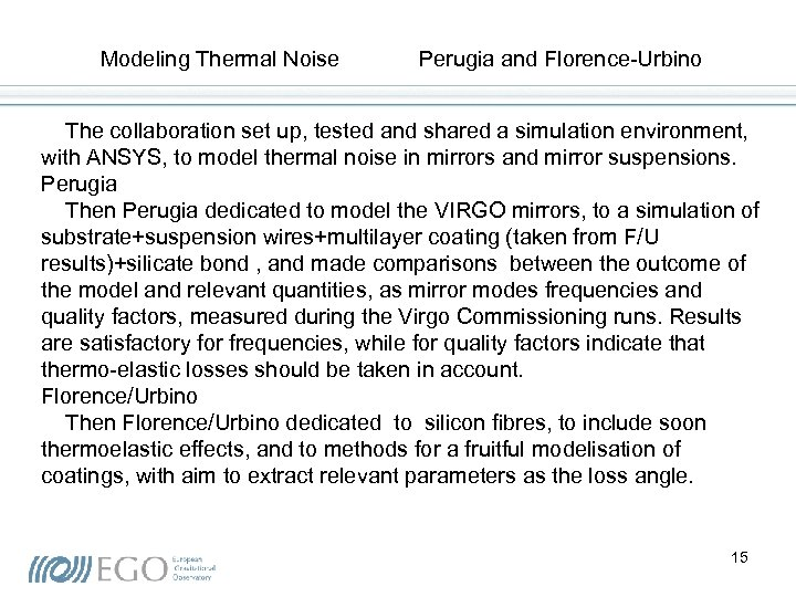 Modeling Thermal Noise Perugia and Florence-Urbino The collaboration set up, tested and shared a