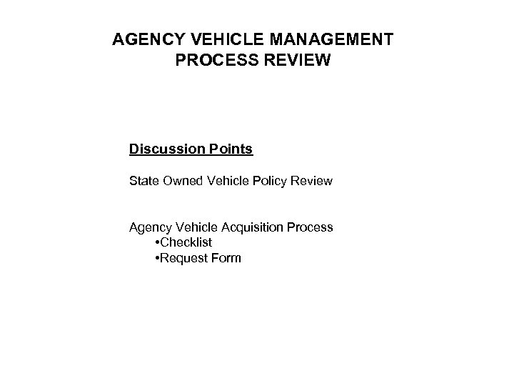 AGENCY VEHICLE MANAGEMENT PROCESS REVIEW Discussion Points State Owned Vehicle Policy Review Agency Vehicle