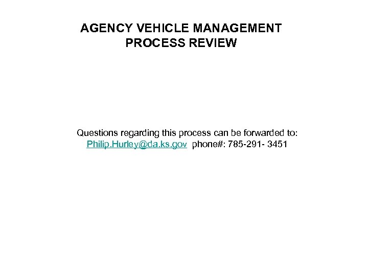 AGENCY VEHICLE MANAGEMENT PROCESS REVIEW Questions regarding this process can be forwarded to: Philip.