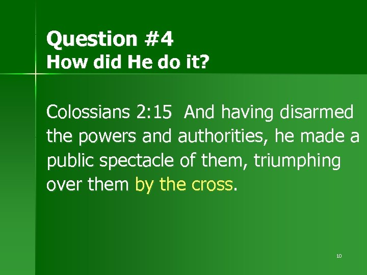 Question #4 How did He do it? Colossians 2: 15 And having disarmed the