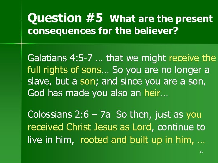 Question #5 What are the present consequences for the believer? Galatians 4: 5 -7