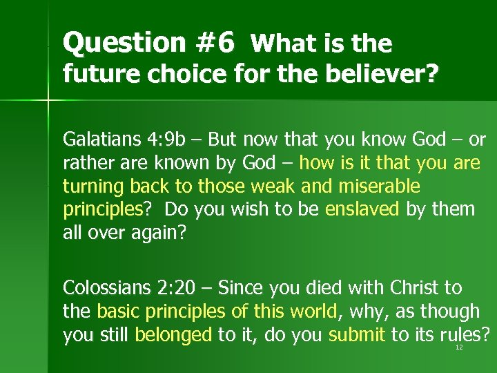 Question #6 What is the future choice for the believer? Galatians 4: 9 b